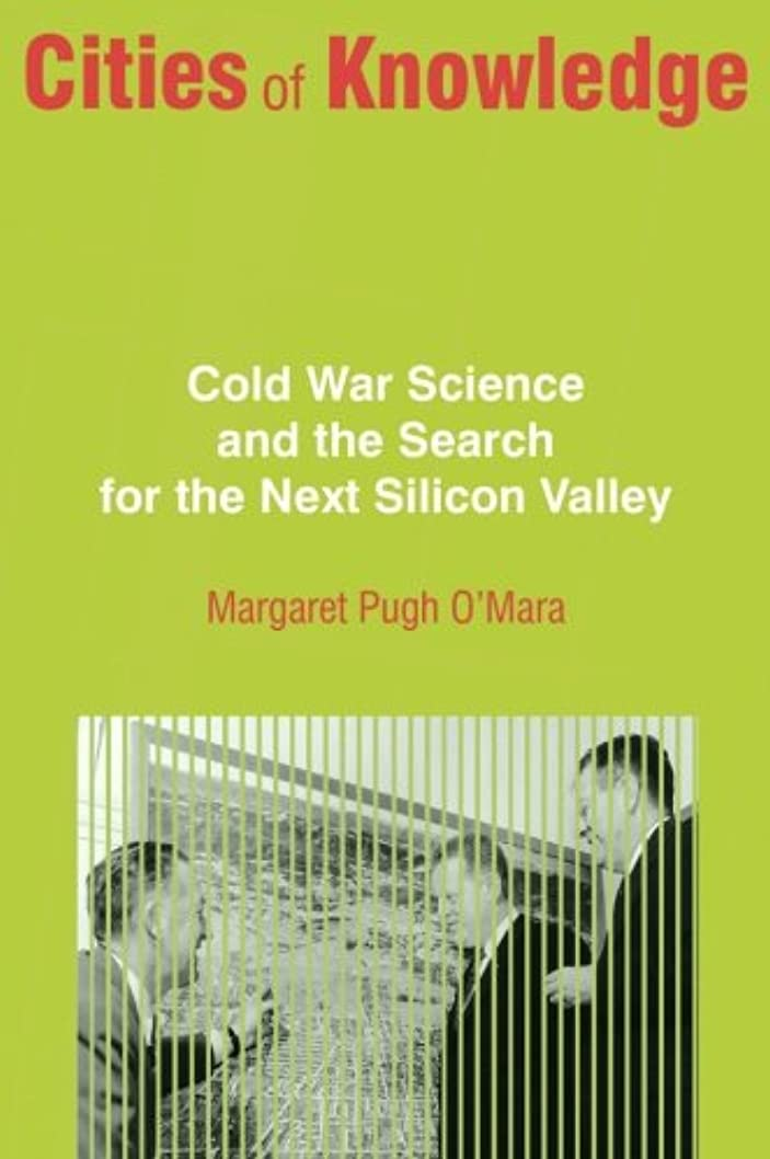 寸前累計いくつかのCities of Knowledge: Cold War Science and the Search for the Next Silicon Valley (Politics and Society in Twentieth-century America)
