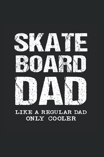 Skateboard Dad, Like A Regular Father Only Cooler: College Rulled Notebook For Proud Fathers Of Skateboarders