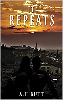 IT REPEATS: A teenage relationship of romance and abuse by [A.H Butt]