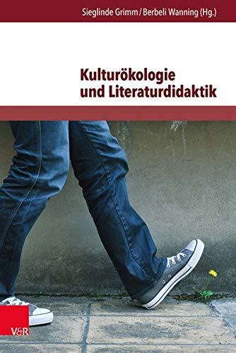 Kulturökologie und Literaturdidaktik: Beiträge zur ökologischen Herausforderung in Literatur und Unterricht (Themenorientierte Literaturdidaktik)