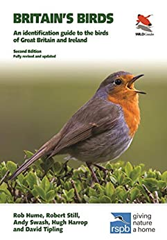 Britain's Birds: An Identification Guide to the Birds of Great Britain and Ireland Second Edition, fully revised and updated (WILDGuides Book 41) by [Rob Hume, Robert Still, Andy Swash, Hugh Harrop, David Tipling]