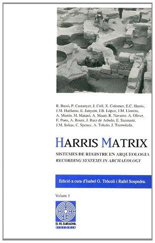 Harris Matrix. Volum I: Sistemes de registre en arqueologia