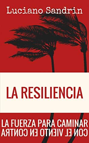LA RESILIENCIA. La fuerza para caminar con el viento en contra (Proyecto nº 146)