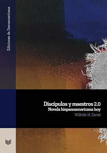 Discípulos y maestros 2.0: novela hispanoamericana hoy: 102 (Ediciones de Iberoamericana)