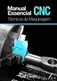 Manual essencial CNC: Técnicos de Maquinagem (Portuguese Edition)