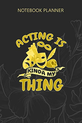 Notebook Planner Actor Theatre Acting Theatre Actress Thespian Gift: Budget Tracker, Hourly, Personal Budget, Finance, Meal, 6x9 inch, Daily, Over 100 Pages
