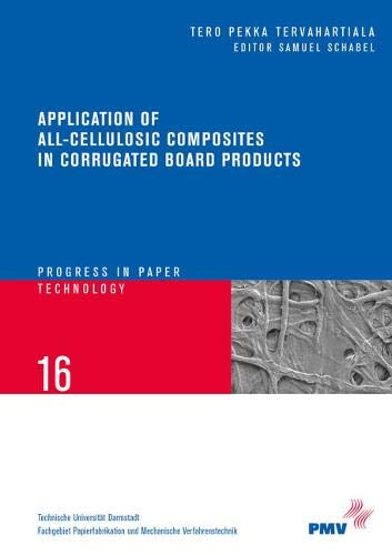 Application of All-Cellulosic Composites in Corrugated Board Products (Fortschritt-Berichte Papiertechnik /Progress in Paper Technology, Band 16)
