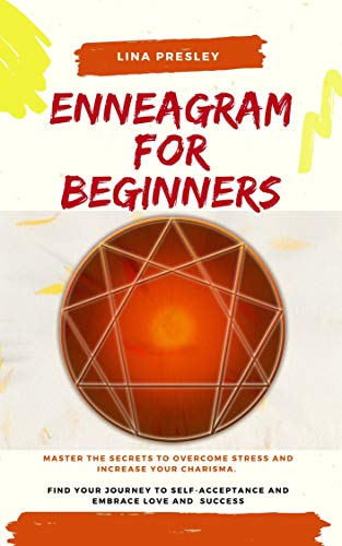 ENNEAGRAM FOR BEGINNERS: Master the secrets to overcome stress and increase your charisma. Find your journey to self-acceptance and embrace love and success (English Edition)