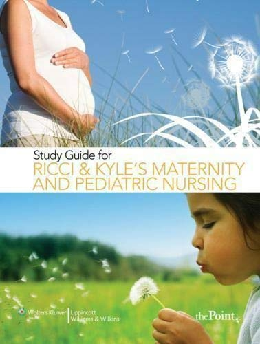 Study Guide For Ricci And Kyles Maternity And Pediatric Nursing (Pb 2009)