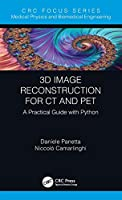 3D Image Reconstruction for CT and PET: A Practical Guide with Python (Focus Series in Medical Physics and Biomedical Engineering)