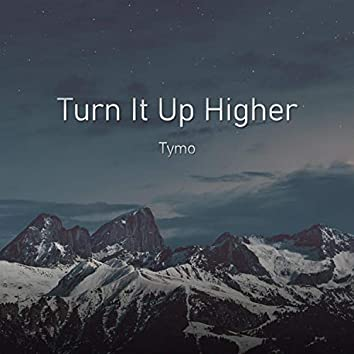 Turn It Up Higher