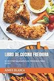LIBRO DE COCINA FREIDORA: 95 RECETAS SALUDABLES DE FREIDORAS PARA USTED