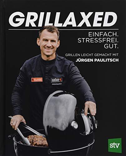 Grillaxed: Einfach. Stressfrei. Gut - Grillen leicht gemacht