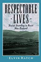 Respectable Lives: Social Standing in Rural New Zealand by Elvin Hatch(1994-02-17)