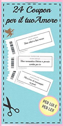 24 Coupon per il tuo Amore: Libretto in Italiano con 24 voucher per Lui e per Lei - Il Regalo Ideale per San Valentino!