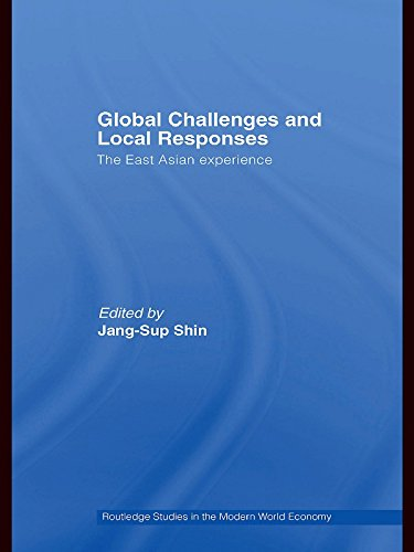 Global Challenges and Local Responses: The East Asian Experience (Routledge Studies in the Modern World Economy)