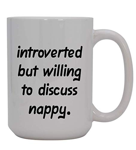 Introverted But Willing To Discuss Nappy - 15oz Ceramic White Coffee Mug Cup, Pink