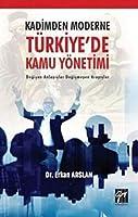 Kadimden Moderne Türkiye'de Kamu Yönetimi - Degisen Anlayislar Degismeyen Arayislar