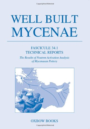 Well Built Mycenae Fascicule 34.1: Technical Reports. The Results of Neutron Activation Analysis of Mycenaean Pottery