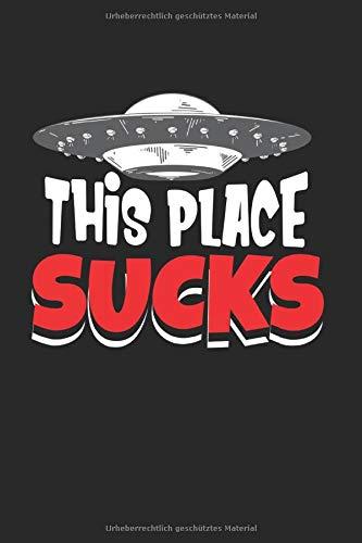 This place sucks Erde Planet Alien Ufo Area 51: Außerirdisch Ufo Roswell vier Gewinnt Kinder Spiel Reise Spiel A5 100 Seiten
