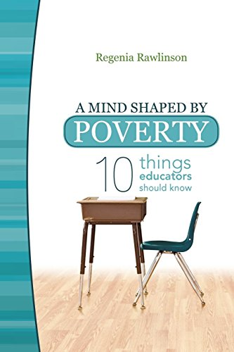 A Mind Shaped by Poverty: Ten Things Educators Should Know
