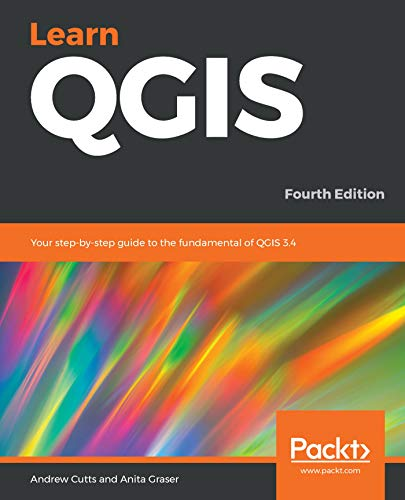 Learn QGIS: Your step-by-step guide to the fundamental of QGIS 3.4, 4th Edition (English Edition)