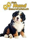 Mein Hund Gesundheitsbuch: Berner Sennenhund Welpe | 109 Seiten, 22cm x 28cm ca. A4 | Notizbuch zum Ausfüllen für Impfungen, Tierarztbesuche, ... etc. für Hundebesitzer | Eintragbuch