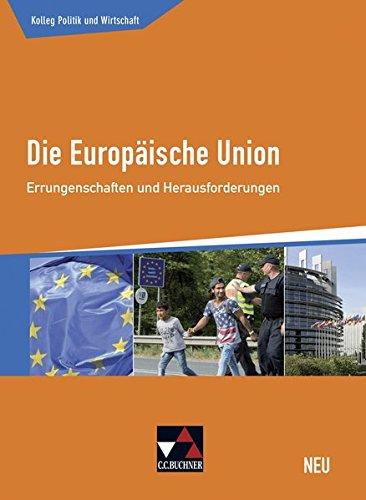 Kolleg Politik und Wirtschaft - neu / Die Europäische Union - neu: Unterrichtswerk für die Oberstufe / Errungenschaften und Herausforderungen (Kolleg ... - neu: Unterrichtswerk für die Oberstufe)