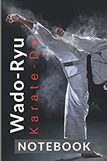 Wado-Ryu Karate Do NOTEBOOK: My Karate 120 page ruled 6 x 9 notebook jotter bullet journal for notes | grading revision | patterns | training martial arts | I train karate just for kicks