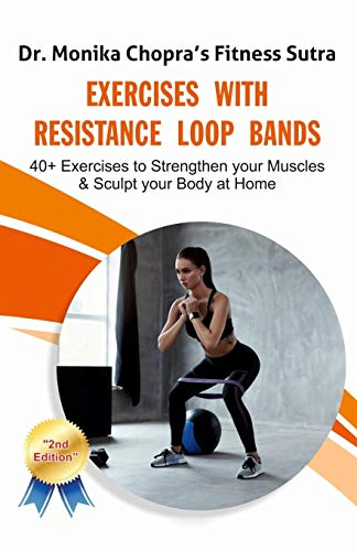 Exercises with Resistance Loop Bands: 40+ Exercises to Strengthen your Muscles & Sculpt your Body at Home (Fitness Sutra)
