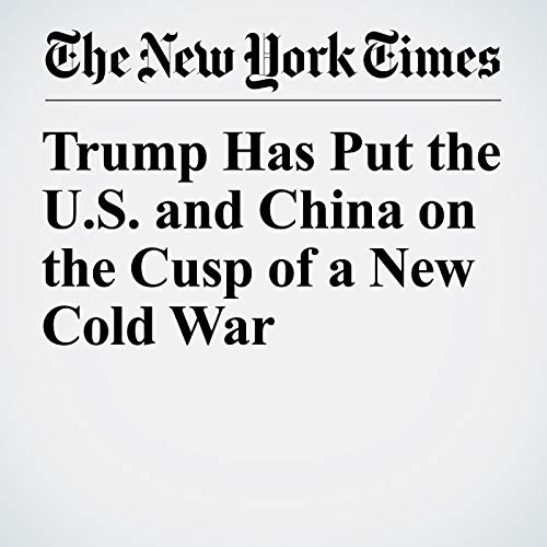 Trump Has Put the U.S. and China on the Cusp of a New Cold War copertina