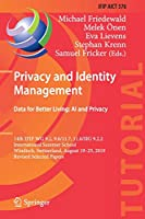 Privacy and Identity Management. Data for Better Living: AI and Privacy: 14th IFIP WG 9.2, 9.6/11.7, 11.6/SIG 9.2.2 International Summer School, Windisch, Switzerland, August 19–23, 2019, Revised Selected Papers (IFIP Advances in Information and Communication Technology, 576)