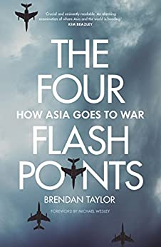 The Four Flashpoints: How Asia Goes to War by [Brendan Taylor]