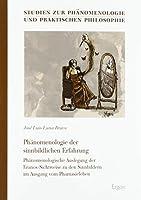 Phanomenologie Der Sinnbildlichen Erfahrung: Phanomenologische Auslegung Der Eranos-sichtweise Zu Den Sinnbildern Im Ausgang Vom Phantasieleben