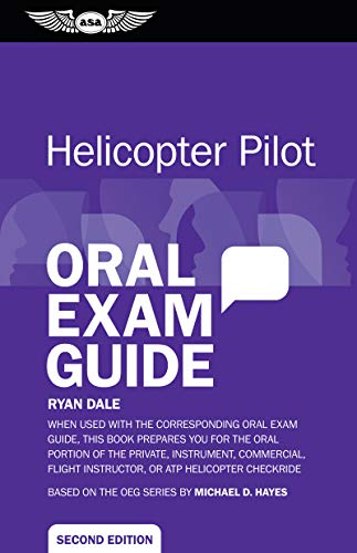 Helicopter Pilot Oral Exam Guide: When used with the corresponding Oral Exam Guide, this book prepares you for the oral portion of the Private, ... Helicopter Checkride (Oral Exam Guide series)