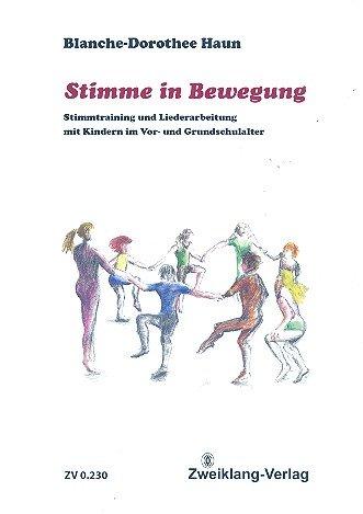Stimme in Bewegung : Stimmtraining und Liederarbeitung mit Kindern im Vor- und Grundschulalter