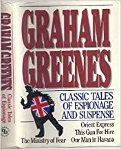 Graham Green's Classic Tales of Espionage and Suspense: Orient Express; This Gun for Hire; The Ministry of Fear; Our Man i...
