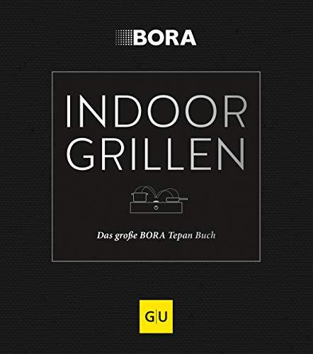Indoor-Grillen: Das große BORA Tepan Buch (GU Themenkochbuch)