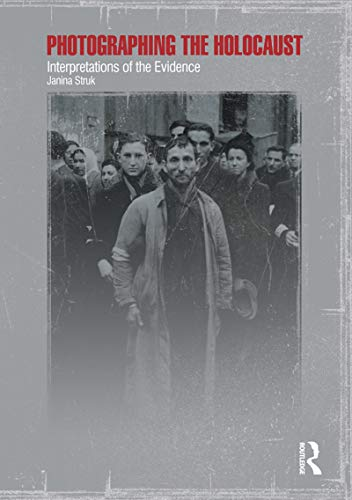 Photographing the Holocaust: Interpretations of the Evidence (English Edition)