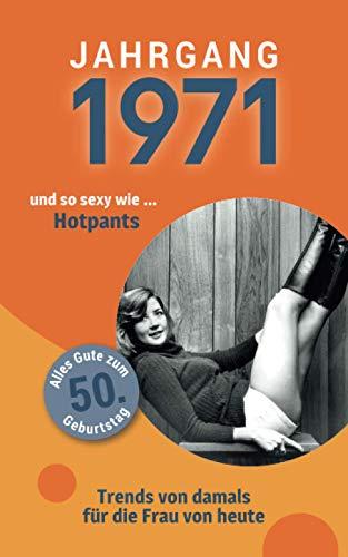 Jahrgang 1971 und so sexy wie … Hotpants: Das Geschenkbuch für Frauen zum 50. Geburtstag (Serie, Band 5)
