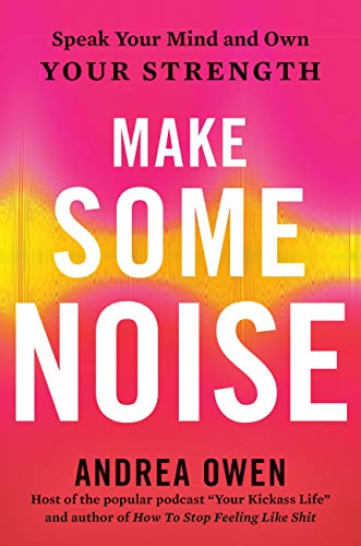 Make Some Noise: Speak Your Mind and Own Your Strength (English Edition)