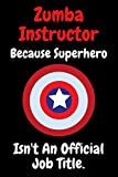 Zumba instructor Because Superhero Isn't An Official Job Title.: 100 Pages Blank Lined Notebook Inspirational And Motivational Journal Gift For Zumba ... And Christmas Gift For Friends, Family