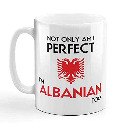 Coffee Mug 11 Ounces Not Only I'M Perfect Albanian Too A Funny Ceramic Tea Cup Design