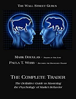 The Complete Trader: The Definitive Guide to Mastering the Psychology of Market Behavior by [Mark Douglas, Paula T Webb]