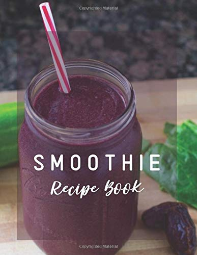 Smoothie Recipe Book: Large Blank Ruled Professional Smoothie Recipe Organizer Journal Notebook to Write-In and Organize All Your Unique Recipes and ... 120 pages. (My Smoothie notepad, Band 26)