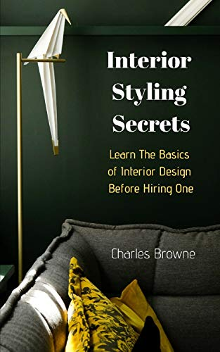 Interior Styling Secrets: Learn the Basics of Interior Design Before Hiring One