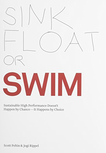 Sink, Float or Swim-Sustainable High Performance Doesn't Happen by Chance--It Happens by Choice