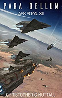 Para Bellum (Ark Royal Book 13) by [Christopher G. Nuttall, Justin Adams]
