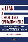 Du Lean à l'excellence opérationnelle: TPS, résolution de problème, coaching et animation d'équipe pour une performance globale de l'enteprise
