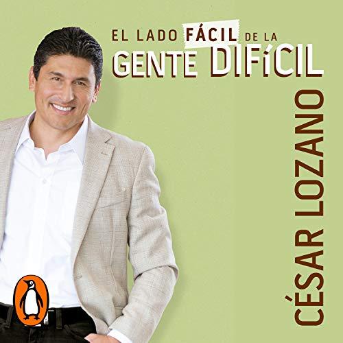 El lado fácil de la gente difícil [The Easy Side of Difficult People] Audiobook By César Lozano cover art